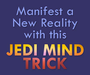 Manifest a New Reality with this Jedi Mind Trick